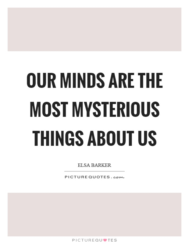 Our minds are the most mysterious things about us Picture Quote #1