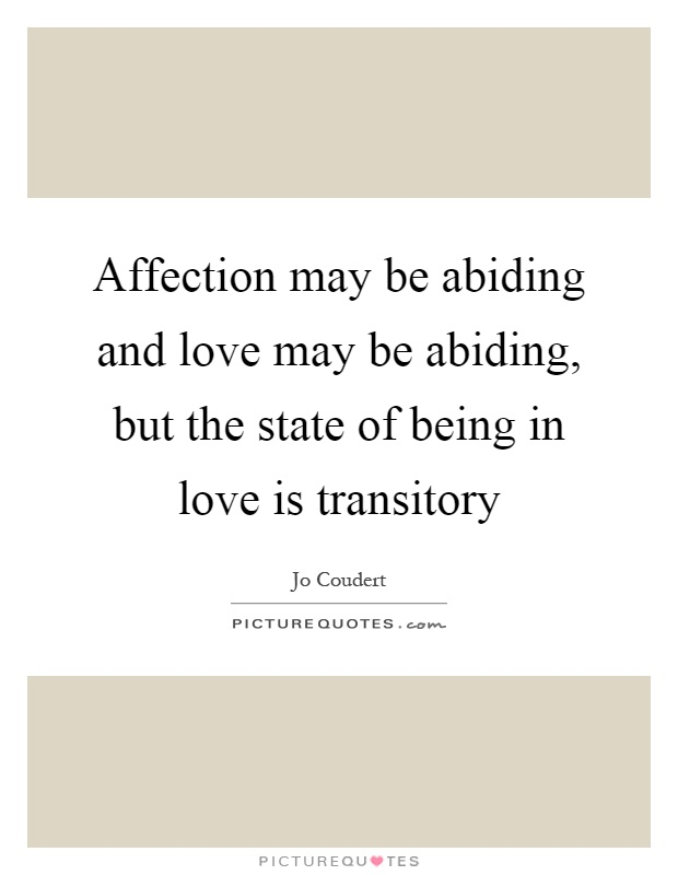 Affection may be abiding and love may be abiding, but the state of being in love is transitory Picture Quote #1