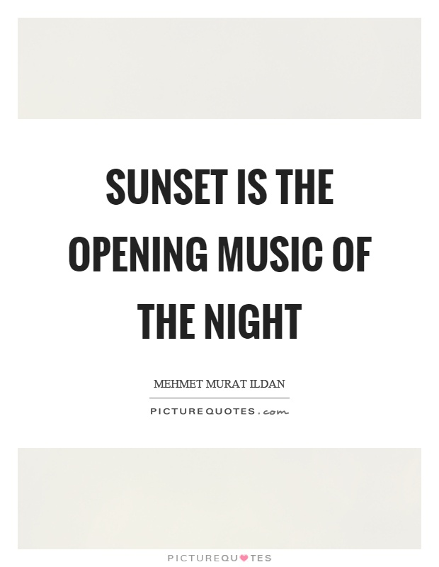 Sunset is the opening music of the night Picture Quote #1
