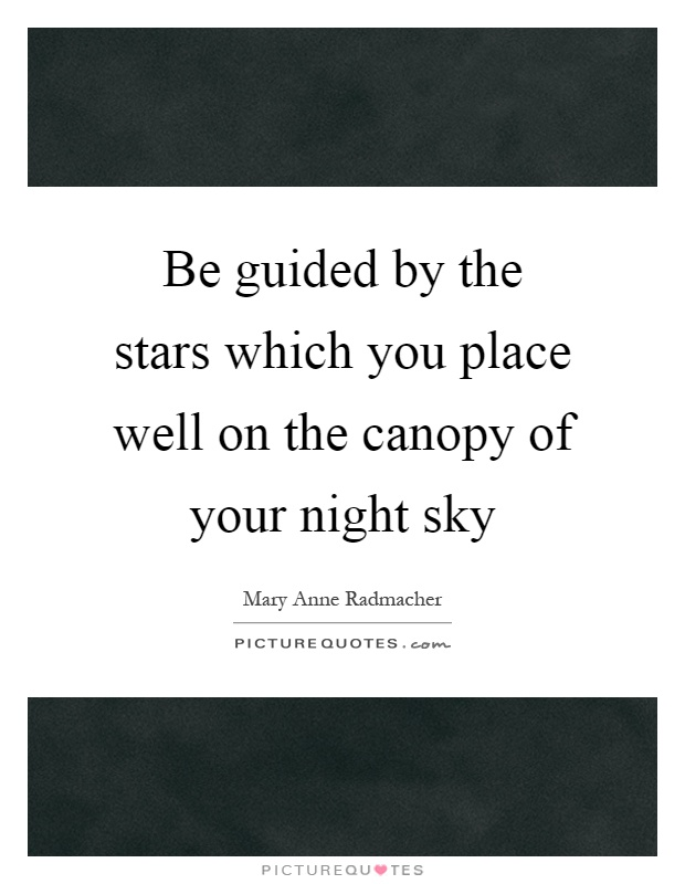 Be guided by the stars which you place well on the canopy of your night sky Picture Quote #1