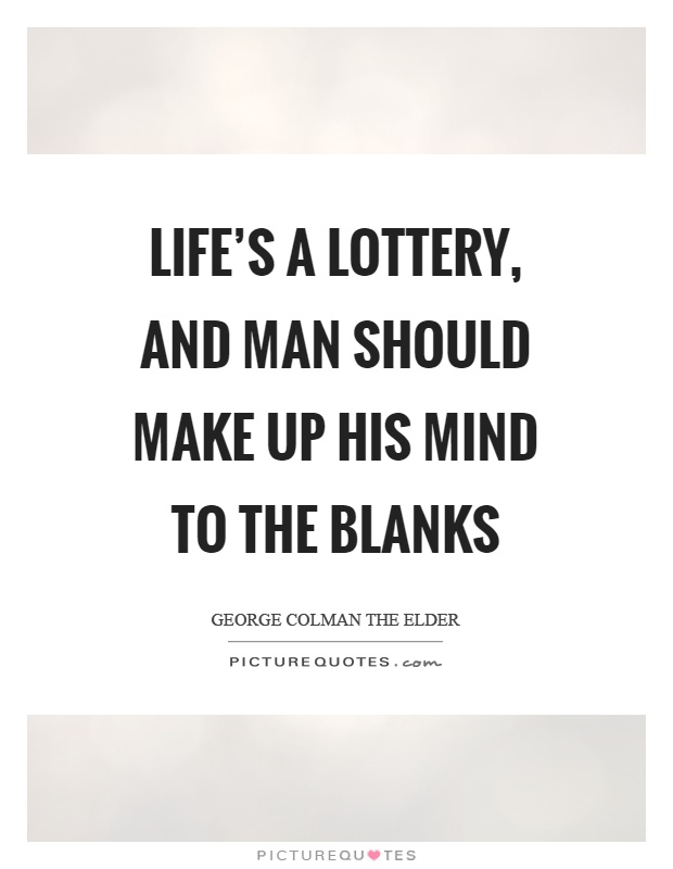 Life's a lottery, and man should make up his mind to the blanks Picture Quote #1