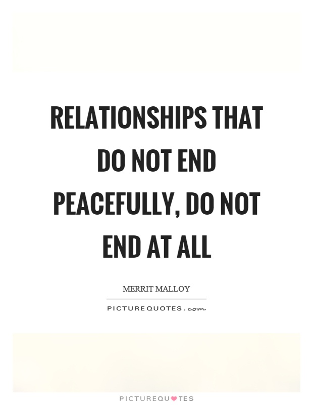 Relationships that do not end peacefully, do not end at all Picture Quote #1