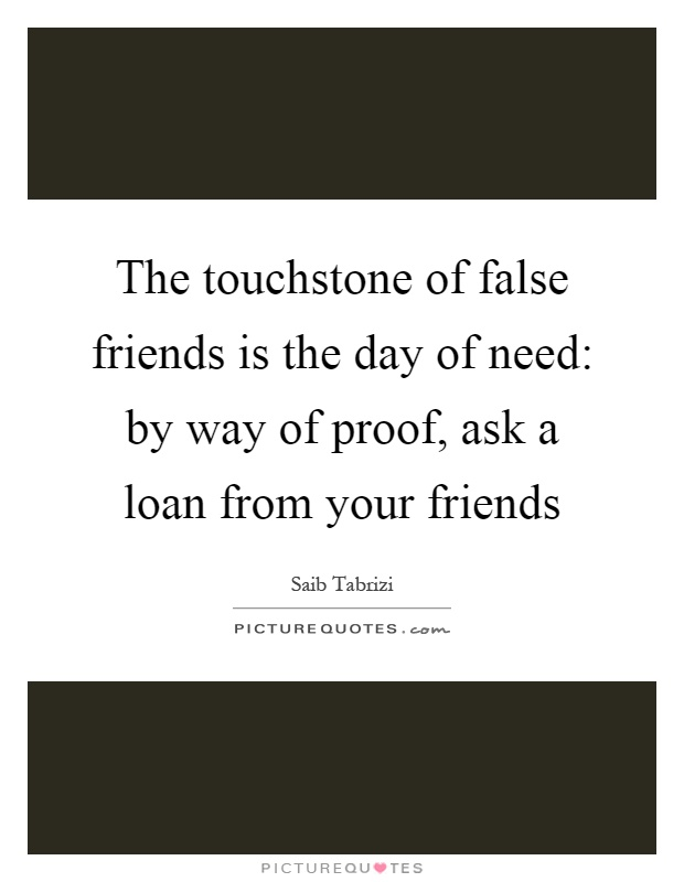 The touchstone of false friends is the day of need: by way of proof, ask a loan from your friends Picture Quote #1