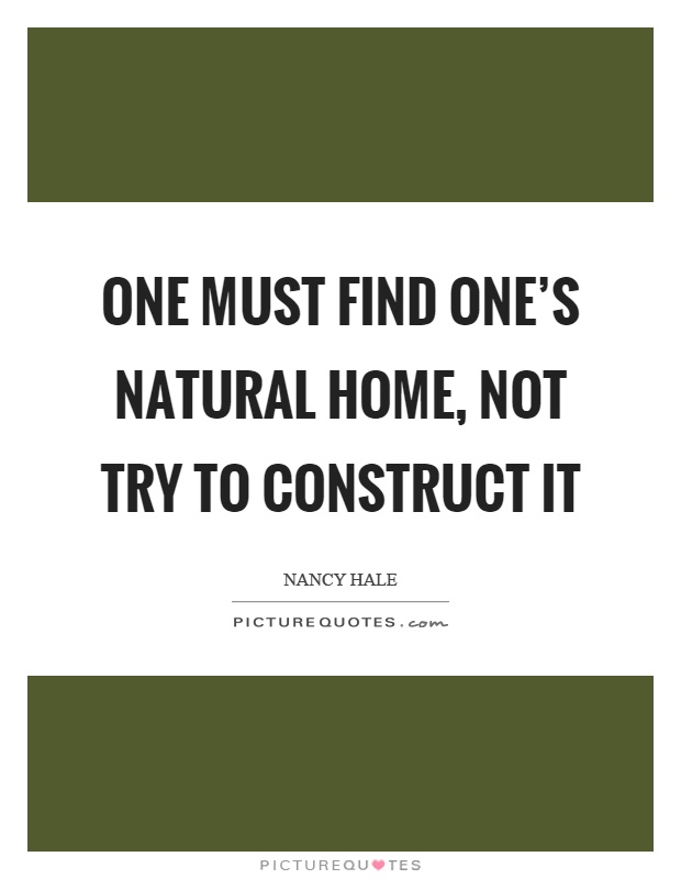 One must find one's natural home, not try to construct it Picture Quote #1
