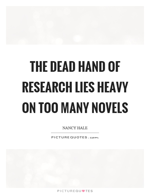 The dead hand of research lies heavy on too many novels Picture Quote #1