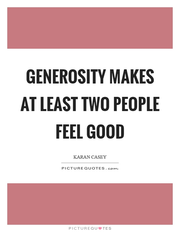 Generosity makes at least two people feel good Picture Quote #1