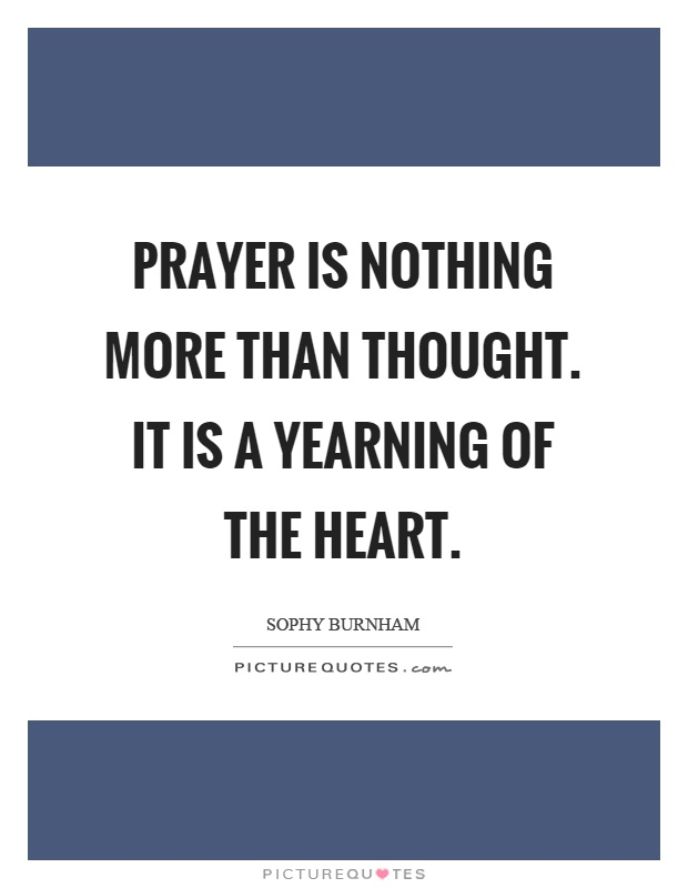 Prayer is nothing more than thought. It is a yearning of the heart Picture Quote #1