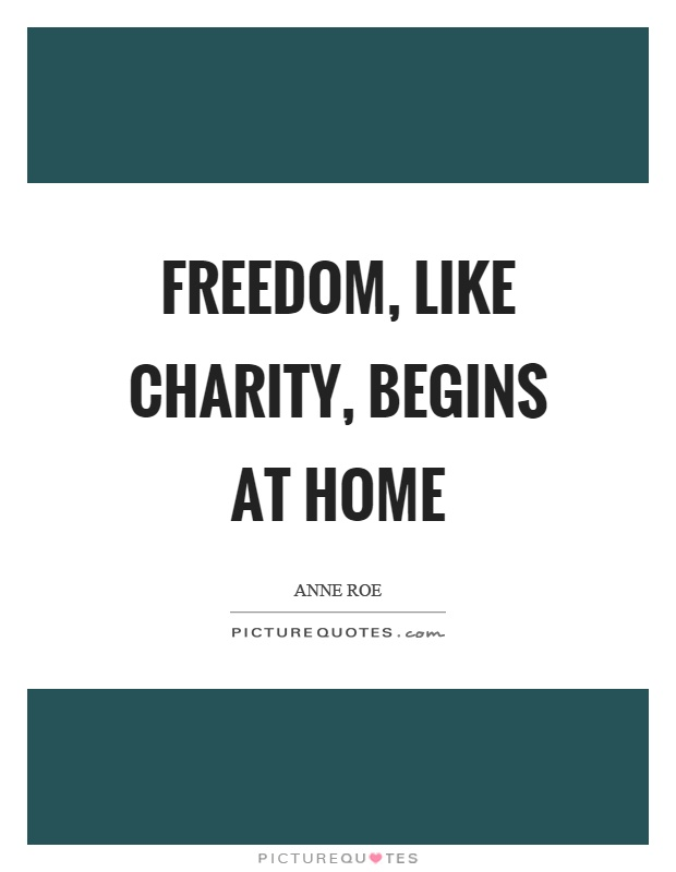 Freedom, like charity, begins at home Picture Quote #1