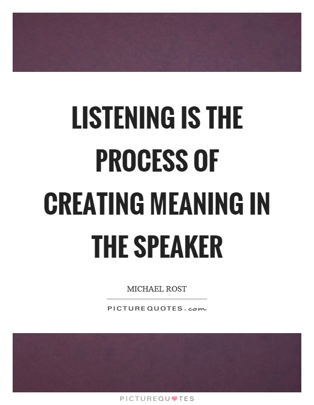 Listening is the process of creating meaning in the speaker Picture Quote #1