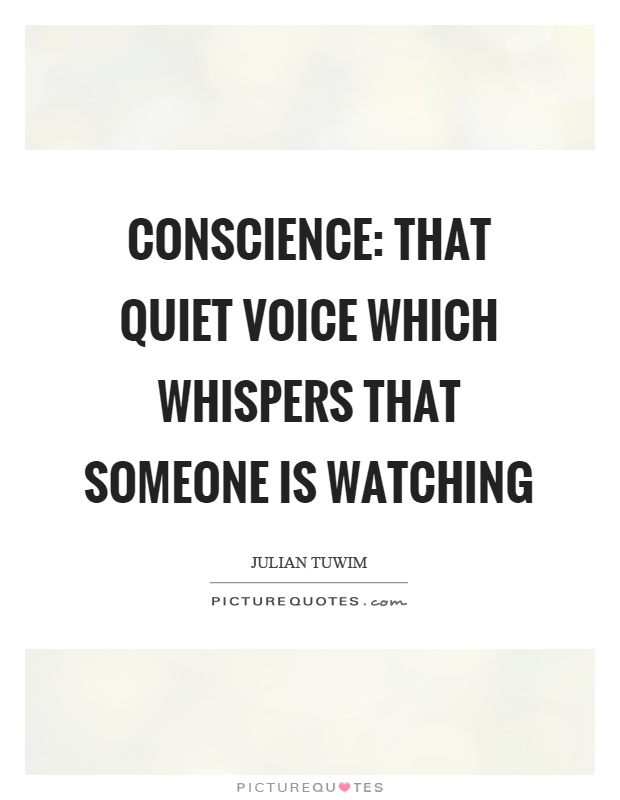 Conscience: that quiet voice which whispers that someone is watching Picture Quote #1