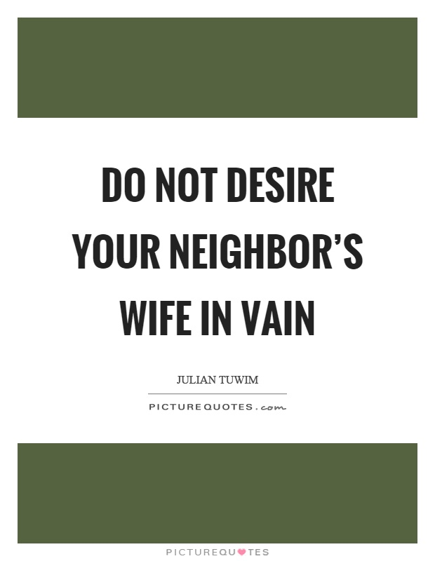 Do not desire your neighbor's wife in vain Picture Quote #1