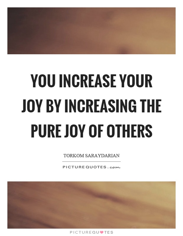 You increase your joy by increasing the pure joy of others Picture Quote #1