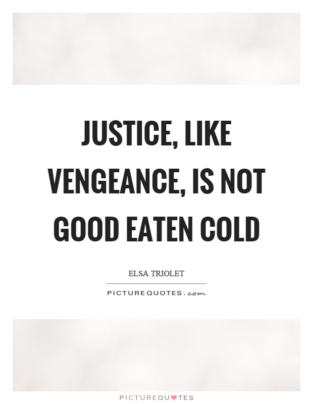 Justice, like vengeance, is not good eaten cold Picture Quote #1