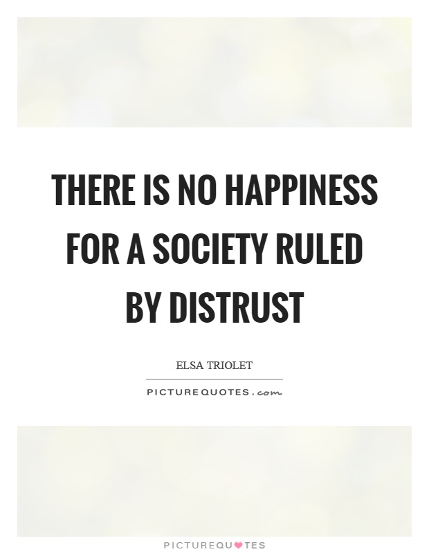 There is no happiness for a society ruled by distrust Picture Quote #1
