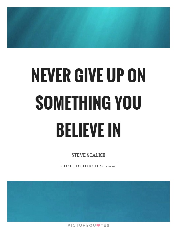 Never give up on something you believe in Picture Quote #1