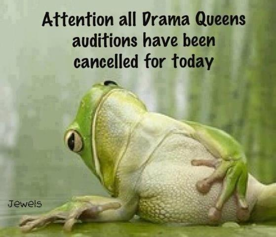Attention all Drama Queens, auditions have been cancelled for today Picture Quote #1