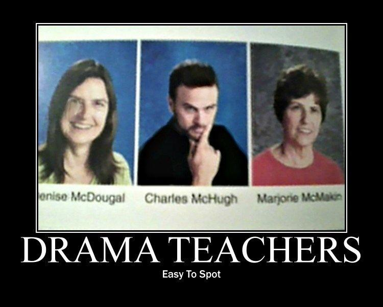Drama teachers. Easy to spot Picture Quote #1