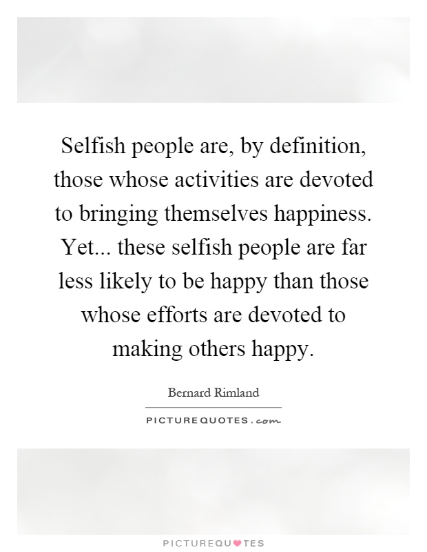 Selfish people are, by definition, those whose activities ...