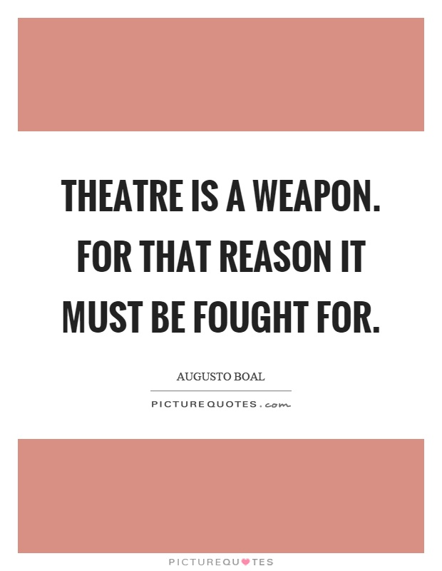 Theatre is a weapon. For that reason it must be fought for Picture Quote #1