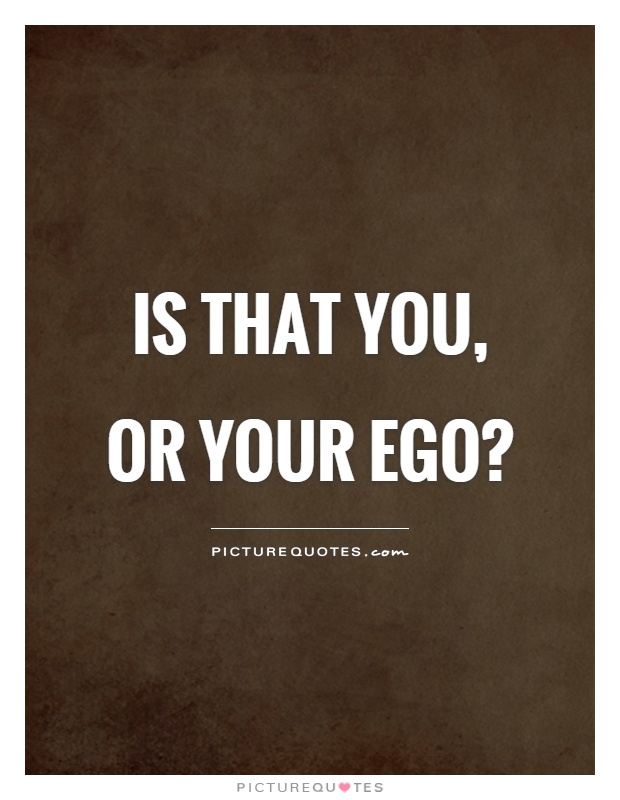 is that you or your ego picture quotes
