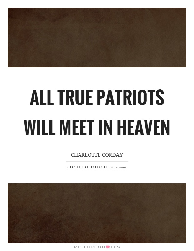 All true patriots will meet in heaven Picture Quote #1