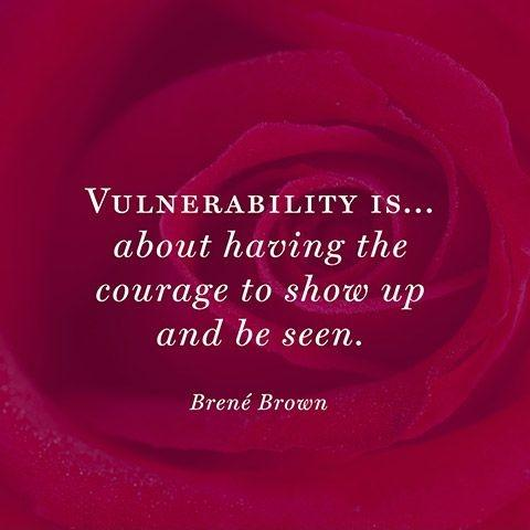 Vulnerability is... about having the courage to show up and be seen Picture Quote #1