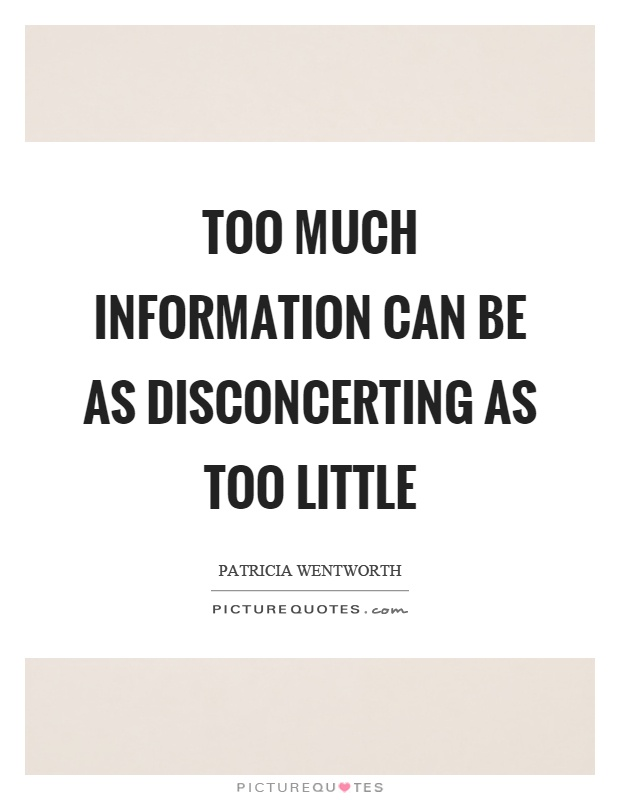 Too much information can be as disconcerting as too little Picture Quote #1