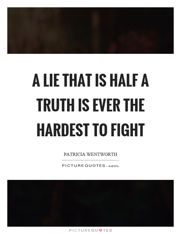 A lie that is half a truth is ever the hardest to fight Picture Quote #1