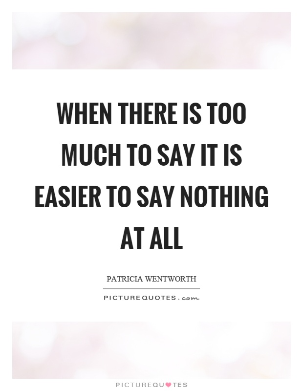 When there is too much to say it is easier to say nothing at all Picture Quote #1