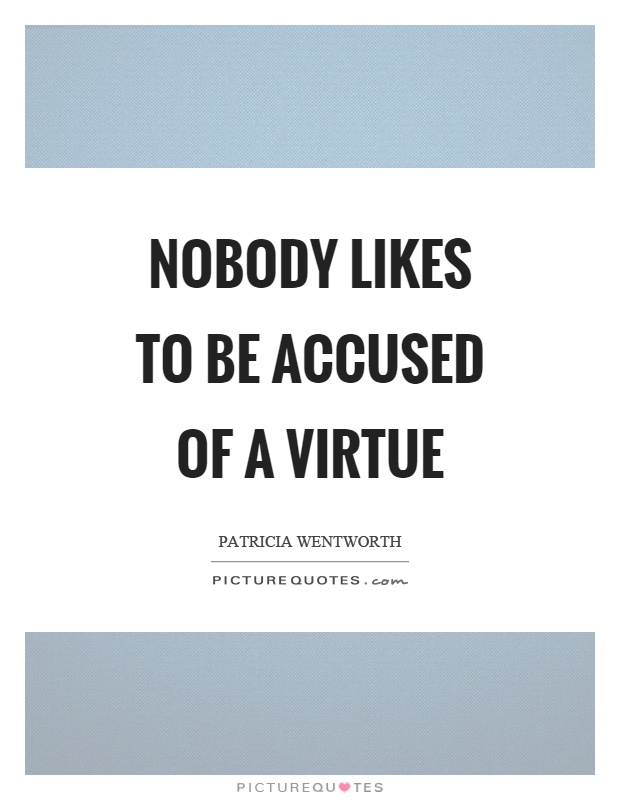 Nobody likes to be accused of a virtue Picture Quote #1