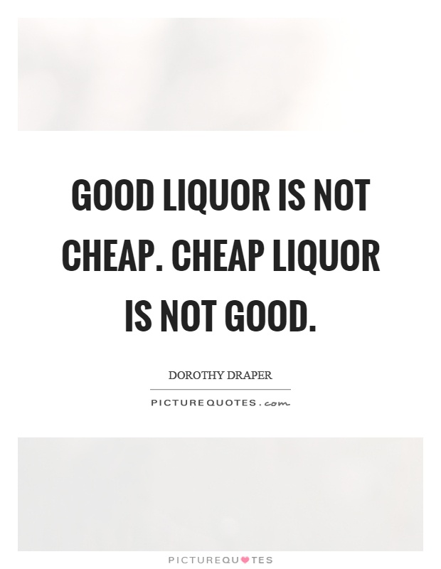 Good liquor is not cheap. Cheap liquor is not good Picture Quote #1