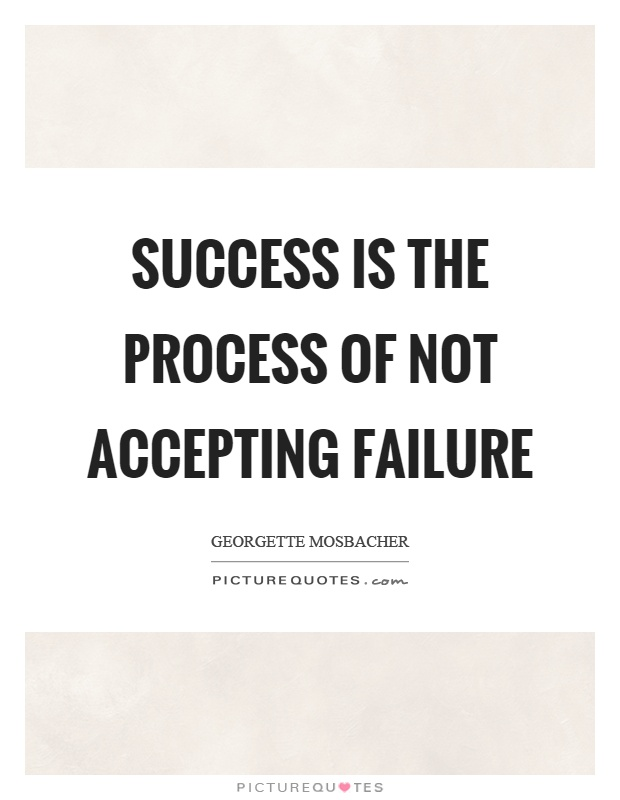 Success is the process of not accepting failure Picture Quote #1