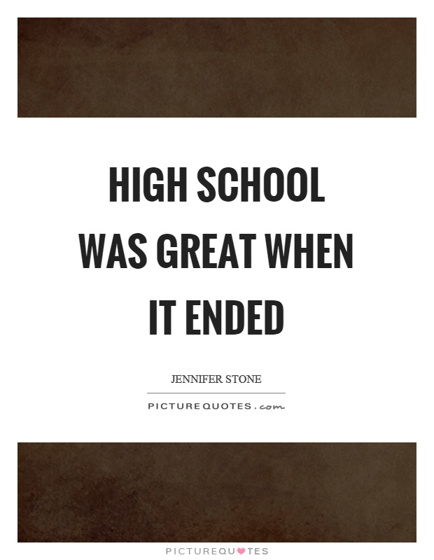 High school was great when it ended Picture Quote #1