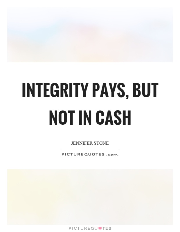 Integrity pays, but not in cash Picture Quote #1
