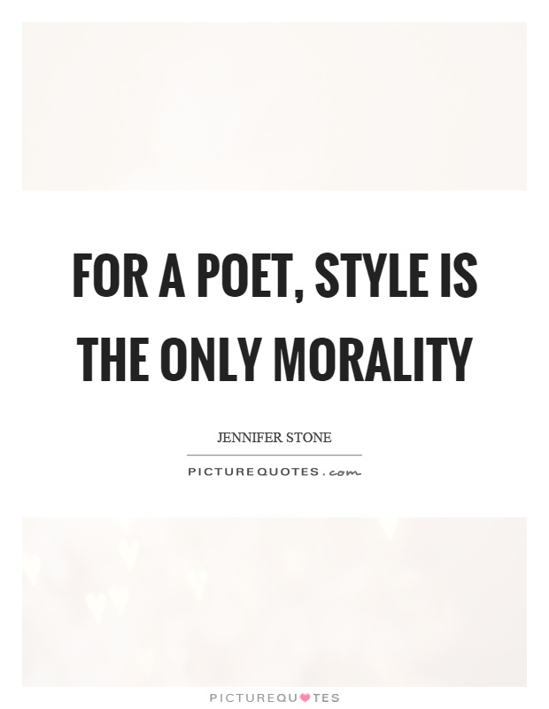For a poet, style is the only morality Picture Quote #1