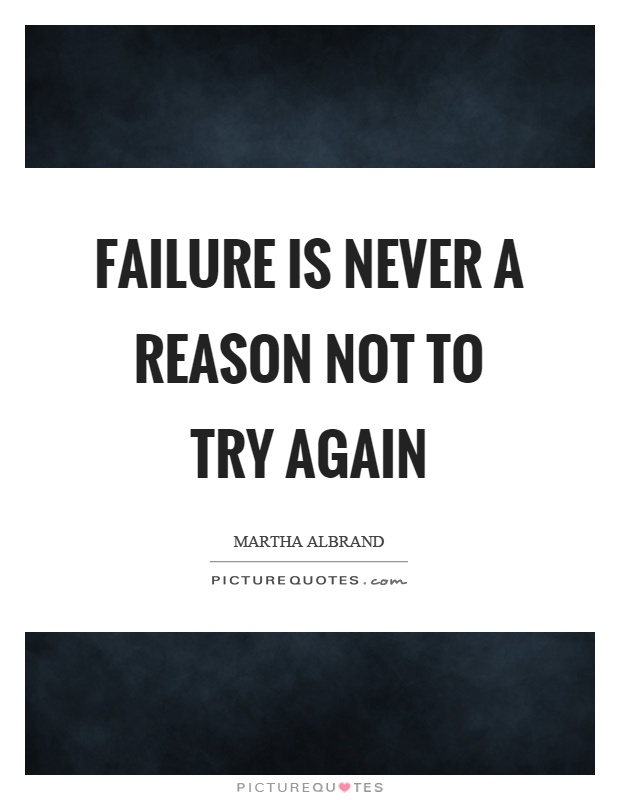 Failure is never a reason not to try again Picture Quote #1