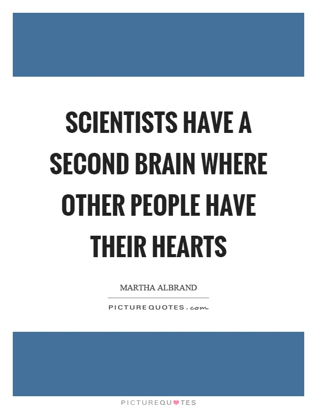 Scientists have a second brain where other people have their hearts Picture Quote #1