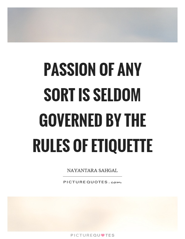Passion of any sort is seldom governed by the rules of etiquette Picture Quote #1
