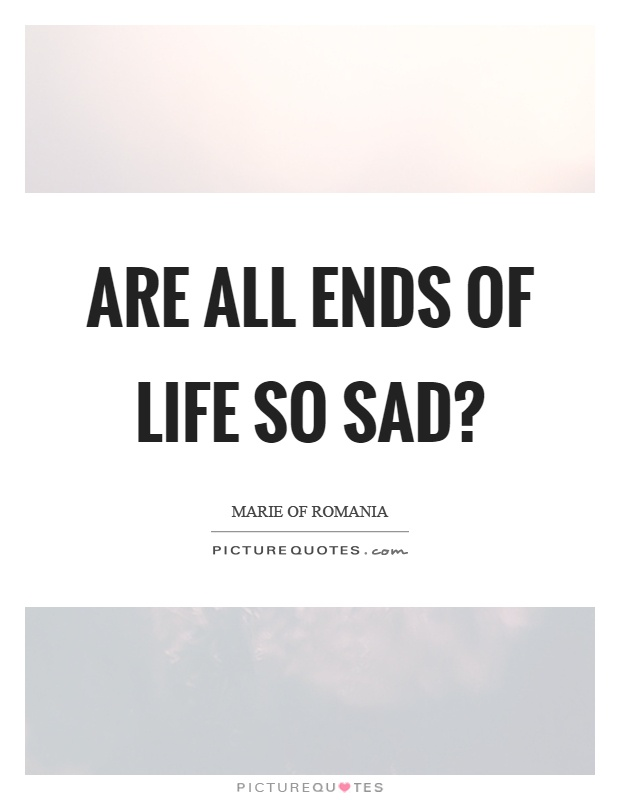 Beautiful Are All Ends Of Life So Sad? Picture Quote #1