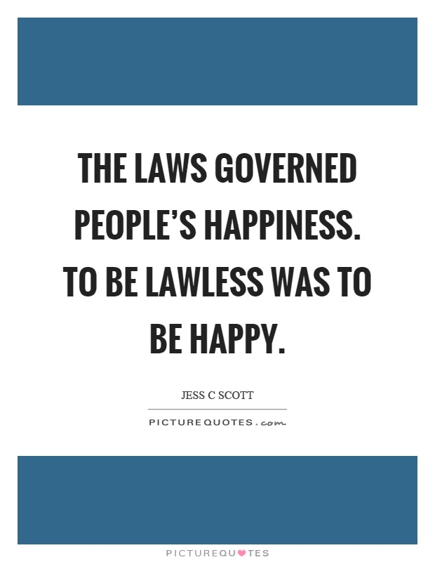 The laws governed people's happiness. To be lawless was to be happy Picture Quote #1