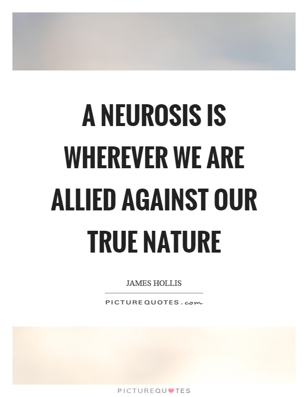 A neurosis is wherever we are allied against our true nature Picture Quote #1