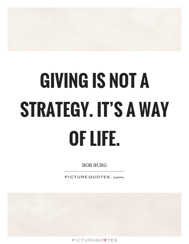 Giving is not a strategy. It's a way of life Picture Quote #1