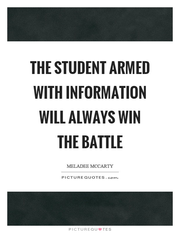 The student armed with information will always win the battle Picture Quote #1