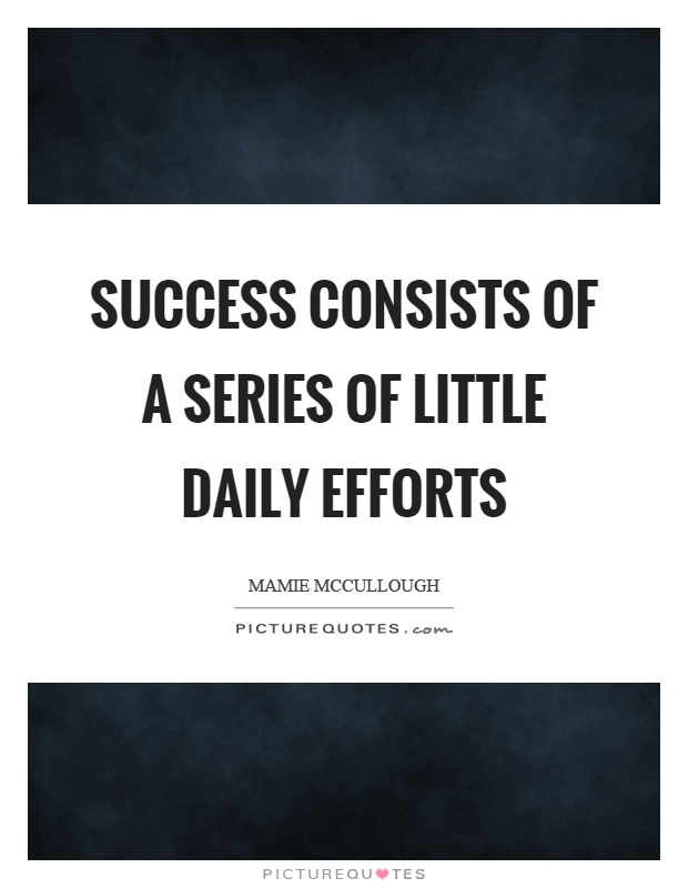 Success consists of a series of little daily efforts Picture Quote #1