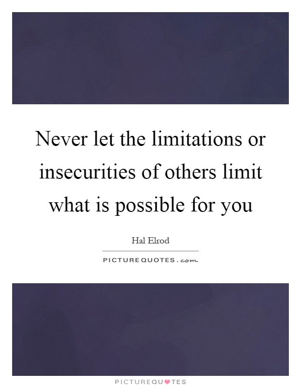 Never let the limitations or insecurities of others limit what is possible for you Picture Quote #1