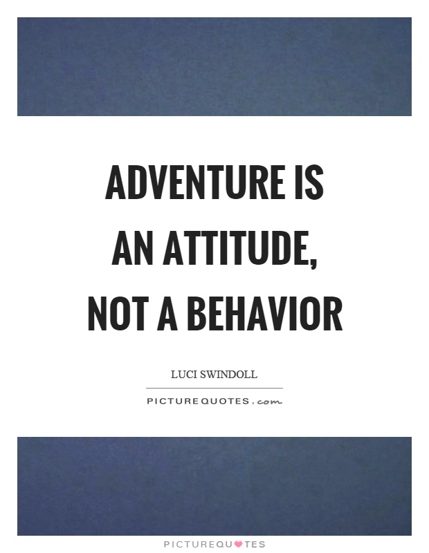 Adventure is an attitude, not a behavior Picture Quote #1
