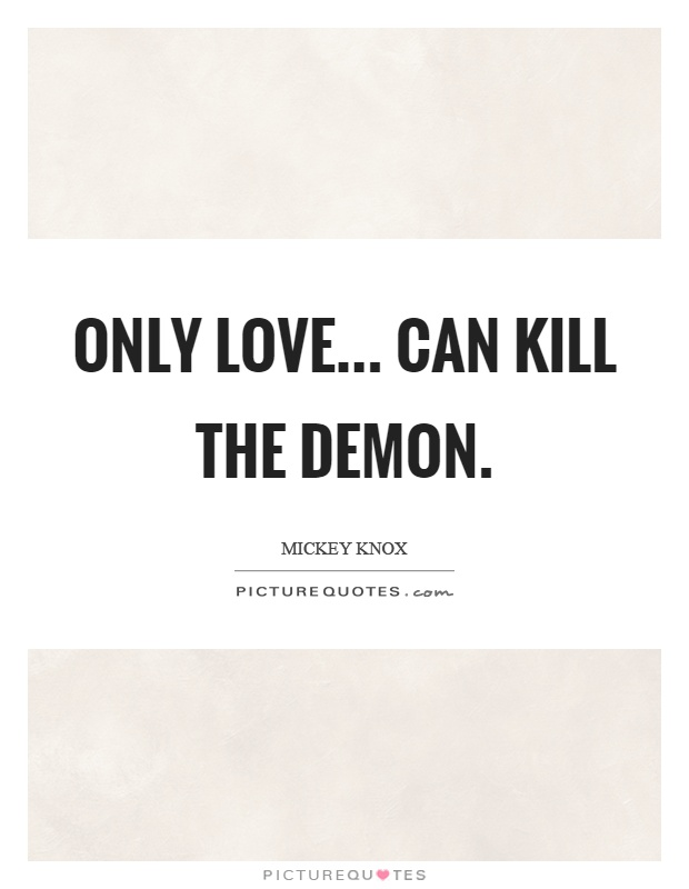 Only love... can kill the demon Picture Quote #1