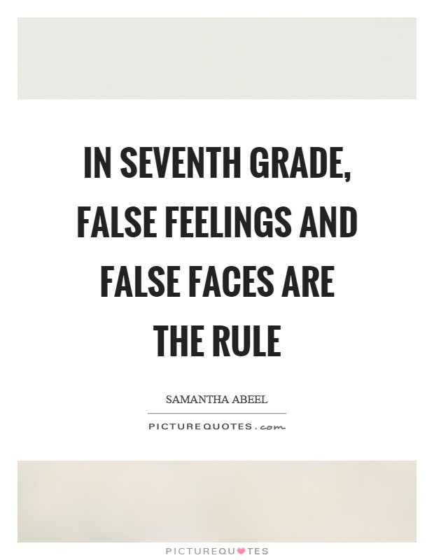 In seventh grade, false feelings and false faces are the rule Picture Quote #1