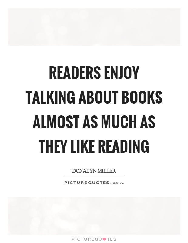 Readers enjoy talking about books almost as much as they like reading Picture Quote #1