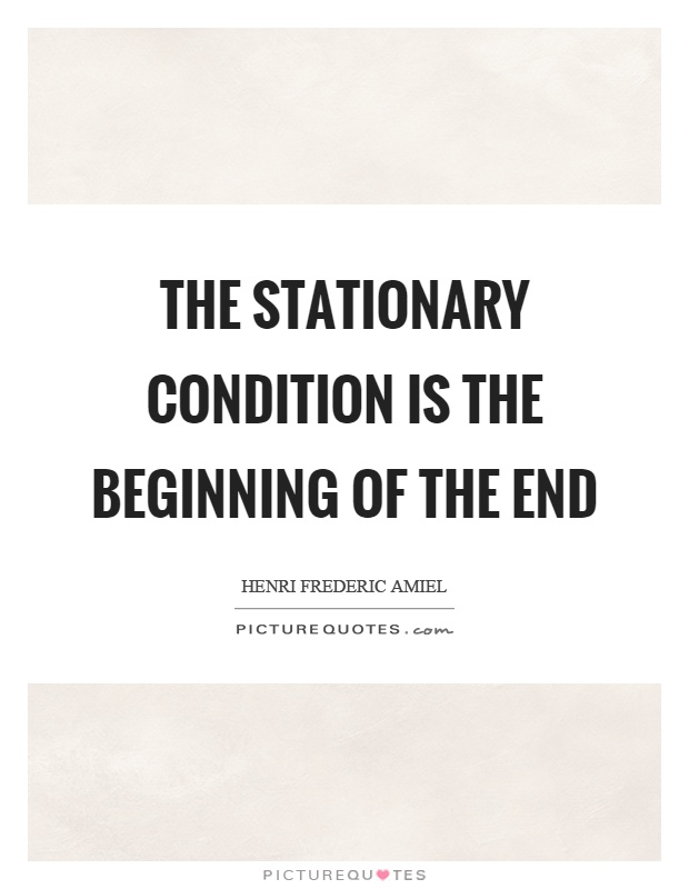 The stationary condition is the beginning of the end Picture Quote #1